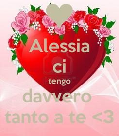 Poster: Alessia ci tengo davvero  tanto a te <3