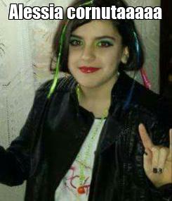 Poster: Alessia cornutaaaaa