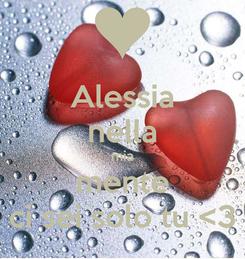 Poster: Alessia nella mia mente ci sei solo tu <3