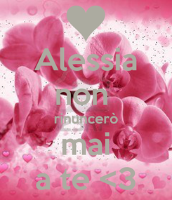 Poster: Alessia non  rinuncerò mai a te <3