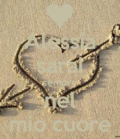 Poster: Alessia sarai sempre nel mio cuore