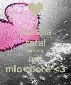 Poster: Alessia sarai sempre nel mio cuore <3