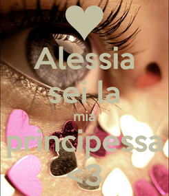 Poster: Alessia sei la mia principessa <3