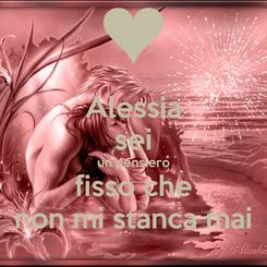 Poster: Alessia sei un pensiero fisso che non mi stanca mai