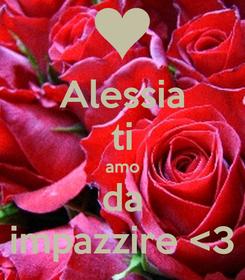 Poster: Alessia ti amo da impazzire <3