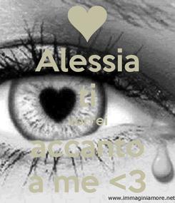 Poster: Alessia ti vorrei accanto a me <3