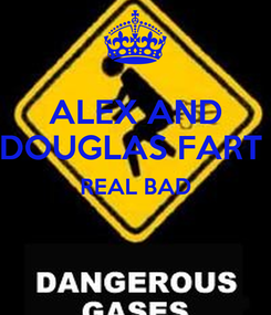 Poster: ALEX AND DOUGLAS FART  REAL BAD