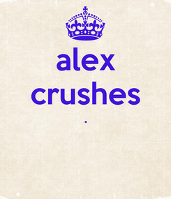 Poster: alex crushes .