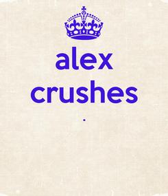 Poster: alex crushes .