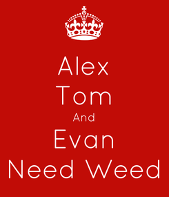 Poster: Alex Tom And Evan Need Weed
