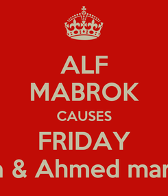 Poster: ALF MABROK CAUSES FRIDAY Asma & Ahmed marriage