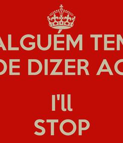 Poster: ALGUÉM TEM DE DIZER AO  I'll STOP