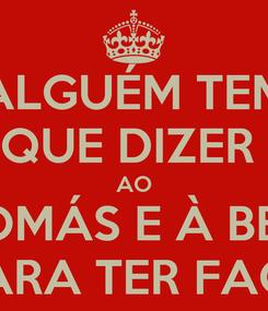 Poster: ALGUÉM TEM QUE DIZER  AO TOMÁS E À BEA PARA TER FACE