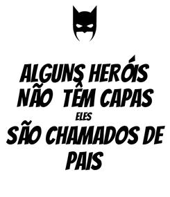 Poster: ALGUNS HERÓIS NÃO  TÊM CAPAS ELES  SÃO CHAMADOS DE PAIS