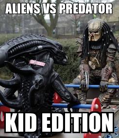 Poster: ALIENS VS PREDATOR KID EDITION