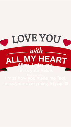 Poster: Alima, I miss you. I miss your voice. I miss your smile. I miss how you made me feel I miss your everything. El papi !!!