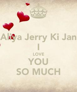 Poster: Aliya Jerry Ki Jan I LOVE YOU SO MUCH