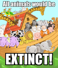 Poster: All animals would be EXTINCT!
