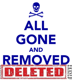 Poster: ALL GONE AND REMOVED