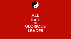 Poster: ALL HAIL THE GLORIOUS LEADER