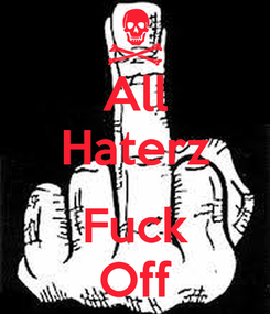 Poster: All Haterz  Fuck Off