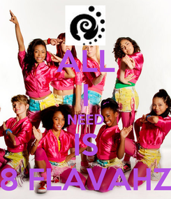 Poster: ALL I NEED IS 8 FLAVAHZ