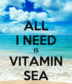 Poster: ALL I NEED IS VITAMIN SEA