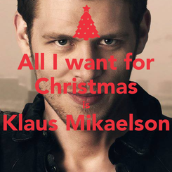 Poster: All I want for Christmas is Klaus Mikaelson