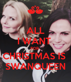 Poster: ALL I WANT  FOR  CHRISTMAS IS  SWANQUEEN