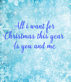 Poster: All i want for Christmas this year  Is you and me