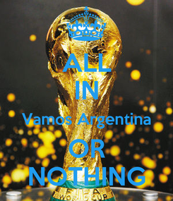 Poster: ALL IN Vamos Argentina OR NOTHING