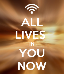 Poster: ALL LIVES  IN YOU NOW