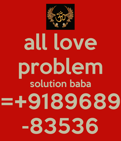Poster: all love problem solution baba =+9189689 -83536