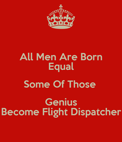 Poster: All Men Are Born Equal Some Of Those  Genius Become Flight Dispatcher