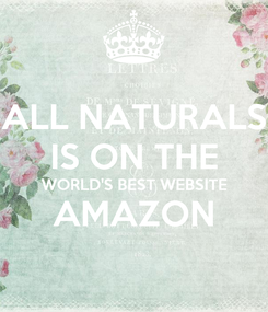 Poster: ALL NATURALS IS ON THE WORLD'S BEST WEBSITE AMAZON