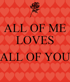 Poster: ALL OF ME LOVES  ALL OF YOU