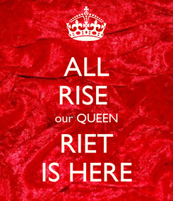 Poster: ALL RISE  our QUEEN RIET IS HERE