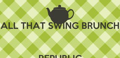 Poster:  ALL THAT SWING BRUNCH  REPUBLIC CAFE