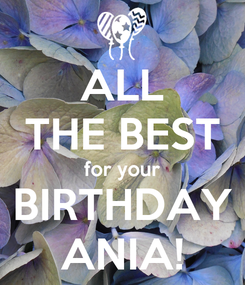 Poster: ALL THE BEST for your BIRTHDAY ANIA!