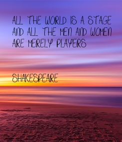 Poster: ALL THE WORLD IS A STAGE