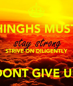 Poster: ALL THINGHS MUST PASS  STRIVE ON DILIGENTLY  DONT GIVE UP