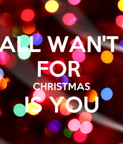 Poster: ALL WAN'T  FOR  CHRISTMAS IS YOU