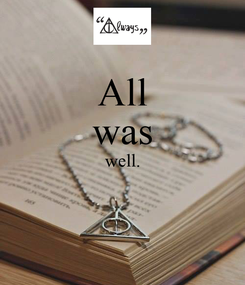 Poster: All was well.