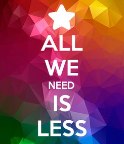 Poster: ALL WE NEED IS LESS
