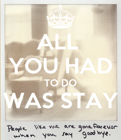 Poster: ALL  YOU HAD TO DO WAS STAY