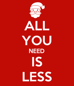 Poster: ALL YOU NEED IS LESS