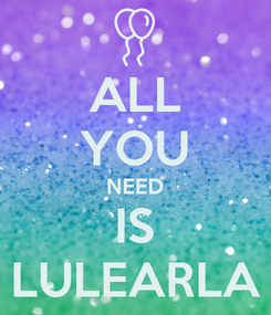 Poster: ALL YOU NEED IS LULEARLA