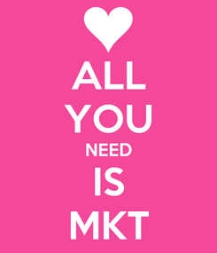 Poster: ALL YOU NEED IS MKT