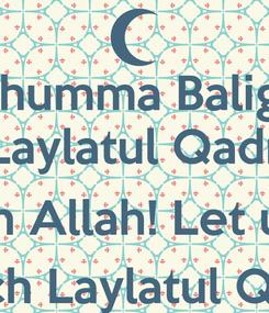 Poster: Allahumma Balighna Laylatul Qadr  (Oh Allah! Let us ) reach Laylatul Qadr)