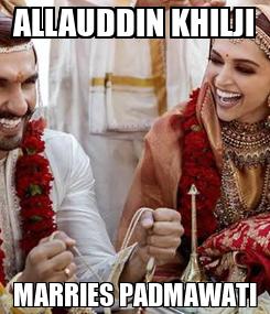 Poster: ALLAUDDIN KHILJI MARRIES PADMAWATI